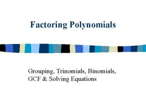 Factoring Polynomials Grouping Trinomials Binomials GCF Solving Equations