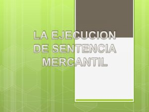 LA EJECUCION DE SENTENCIA MERCANTIL LA SENTENCIA MERCANTIL