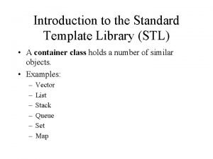 Introduction to the Standard Template Library STL A