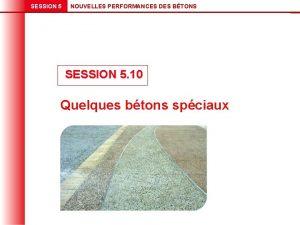 SESSION 5 NOUVELLES PERFORMANCES DES BTONS SESSION 5