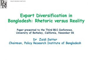 POLICY RESEARCH INSTITUTE Export Diversification in Bangladesh Rhetoric