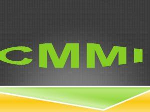 EL CMMI El CMMI es un enfoque de