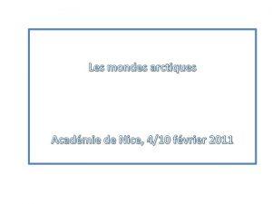 Les mondes arctiques Acadmie de Nice 410 fvrier