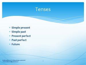 Tenses Simple present Simple past Present perfect Past