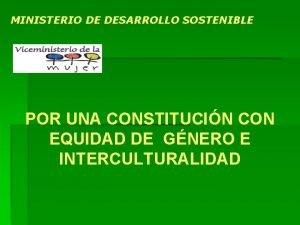 MINISTERIO DE DESARROLLO SOSTENIBLE POR UNA CONSTITUCIN CON