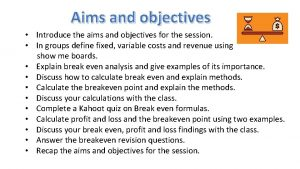 Aims and objectives Introduce the aims and objectives