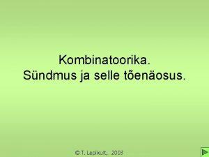 Kombinatoorika Sndmus ja selle tenosus T Lepikult 2003