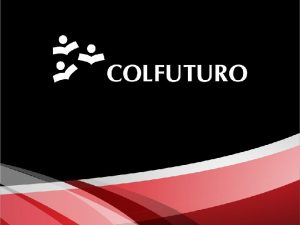 Sobre COLFUTURO Sector pblico 44 Capital inicial USD