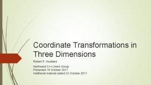 Coordinate Transformations in Three Dimensions Robert P Goddard