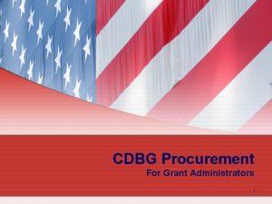 CDBG Procurement For Grant Administrators 1 Procurement 101