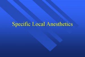 Specific Local Anesthetics Amides Lidocaine Mepivacaine Prilocaine Bupivacine