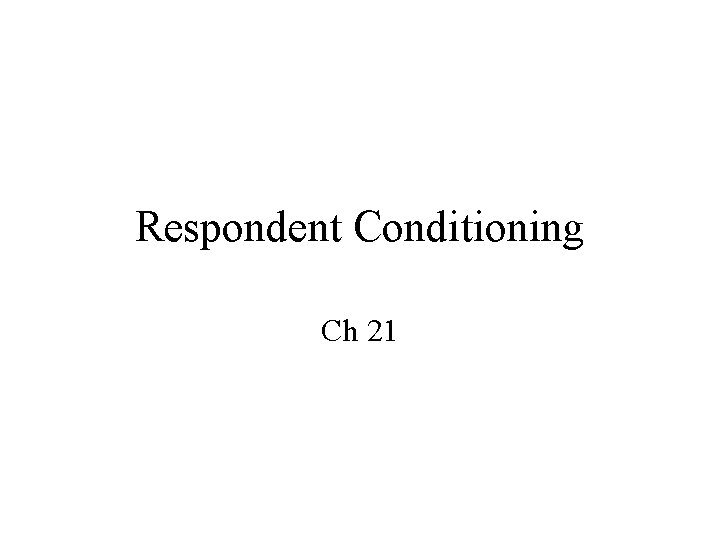 Respondent Conditioning Ch 21 Conditioning Operant conditioning or