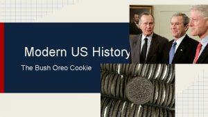 Modern US History The Bush Oreo Cookie Vocab