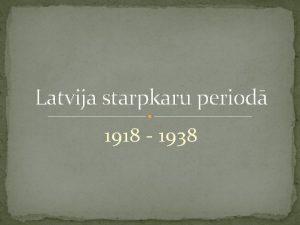 Latvija starpkaru period 1918 1938 1918 GADS 17