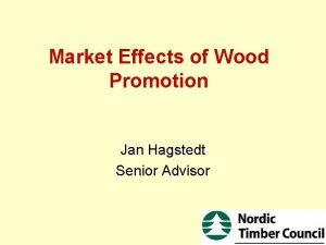 Market Effects of Wood Promotion Jan Hagstedt Senior