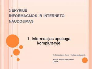 3 SKYRIUS INFORMACIJOS IR INTERNETO NAUDOJIMAS 1 Informacijos