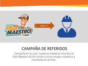 AMIGO CAMPAA DE REFERIDOS Campaa en la cual