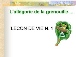Lallgorie de la grenouille LECON DE VIE N