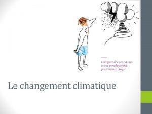 Le changement climatique Changement climatique et rchauffement plantaire