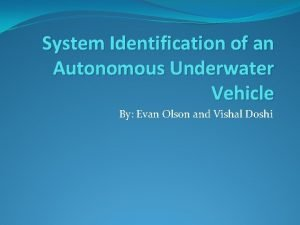 System Identification of an Autonomous Underwater Vehicle By