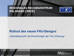REGIONALES RECHENZENTRUM ERLANGEN RRZE Rollout des neuen FAUDesigns