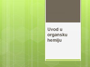 Uvod u organsku hemiju Organska hemija je hemija