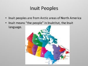 Inuit Peoples Inuit peoples are from Arctic areas