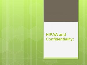 HIPAA and Confidentiality Confidentiality as related to health