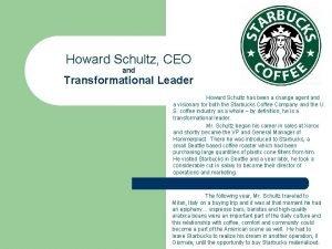 Howard Schultz CEO and Transformational Leader Howard Schultz