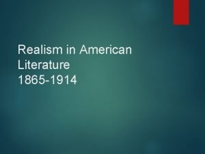 Realism in American Literature 1865 1914 Lecture Objectives