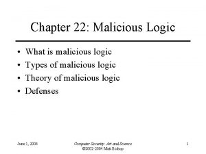 Chapter 22 Malicious Logic What is malicious logic