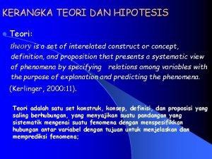 KERANGKA TEORI DAN HIPOTESIS l Teori theory is