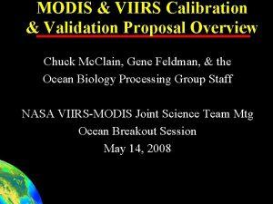 MODIS VIIRS Calibration Validation Proposal Overview Chuck Mc