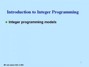 Introduction to Integer Programming l Integer programming models