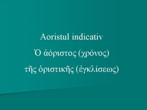Structura cursului Repere bibliografice 2 Aoristul generaliti 3