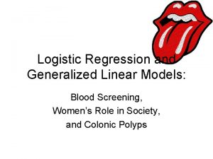 Logistic Regression and Generalized Linear Models Blood Screening