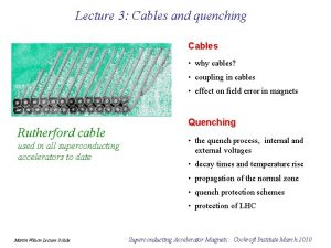 Lecture 3 Cables and quenching Cables why cables