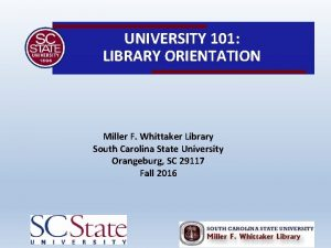 UNIVERSITY 101 LIBRARY ORIENTATION Miller F Whittaker Library