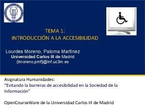 TEMA 1 INTRODUCCIN A LA ACCESIBILIDAD Lourdes Moreno