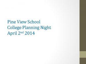 Pine View School College Planning Night April 2
