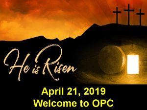 April 21 2019 Welcome to OPC Welcome and