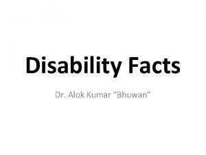 Disability Facts Dr Alok Kumar Bhuwan Disability is