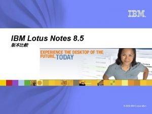 IBM Lotus Notes 8 5 2009 IBM Corporation