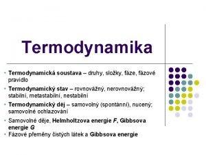 Termodynamika Termodynamick soustava druhy sloky fze fzov pravidlo