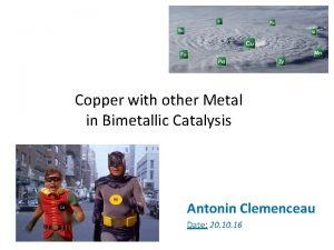 Copper with other Metal in Bimetallic Catalysis Antonin
