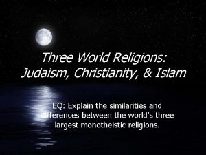 Three World Religions Judaism Christianity Islam EQ Explain