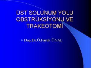 ST SOLUNUM YOLU OBSTRKSYONU VE TRAKEOTOM l Do