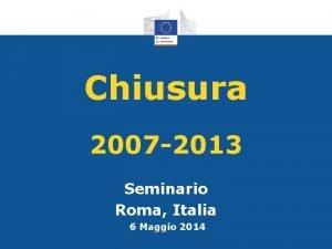 Chiusura 2007 2013 Seminario Roma Italia 6 Maggio