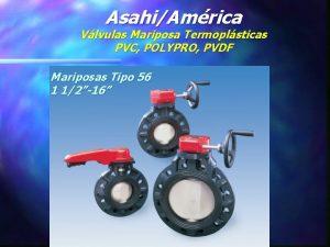 AsahiAmrica Vlvulas Mariposa Termoplsticas PVC POLYPRO PVDF Mariposas