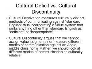 Cultural Deficit vs Cultural Discontinuity Cultural Deprivation measures